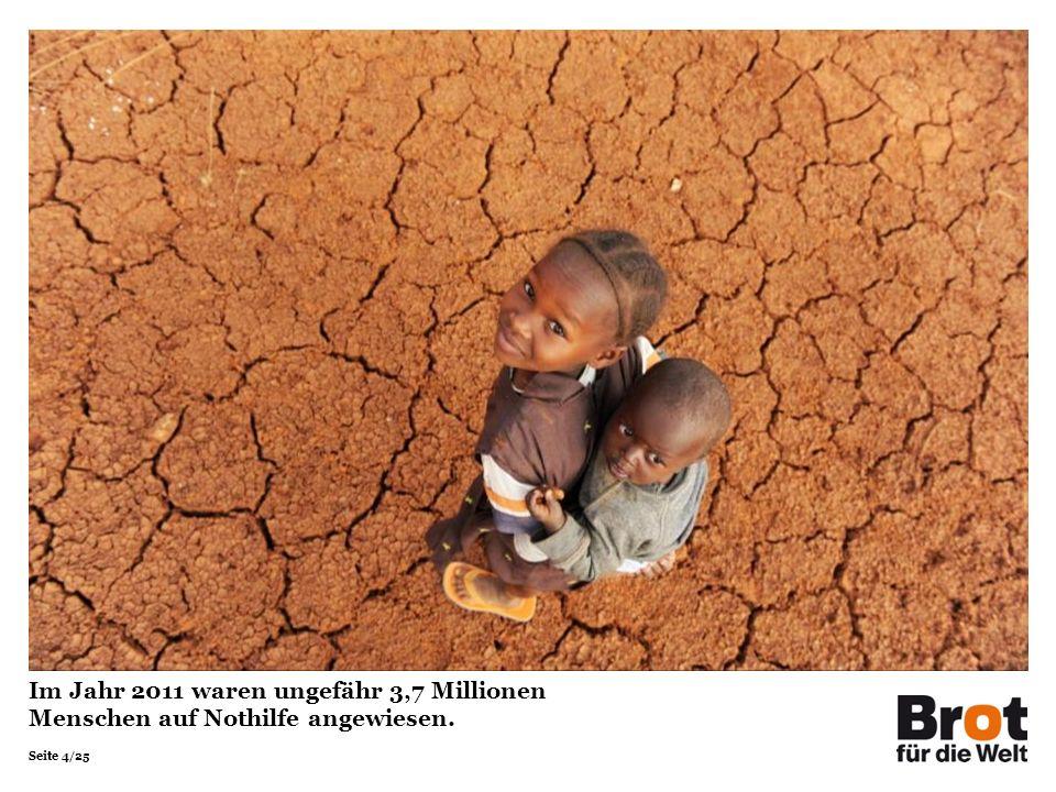 Seite 4/25 Im Jahr 2011 waren ungefähr 3,7 Millionen Menschen auf Nothilfe angewiesen.