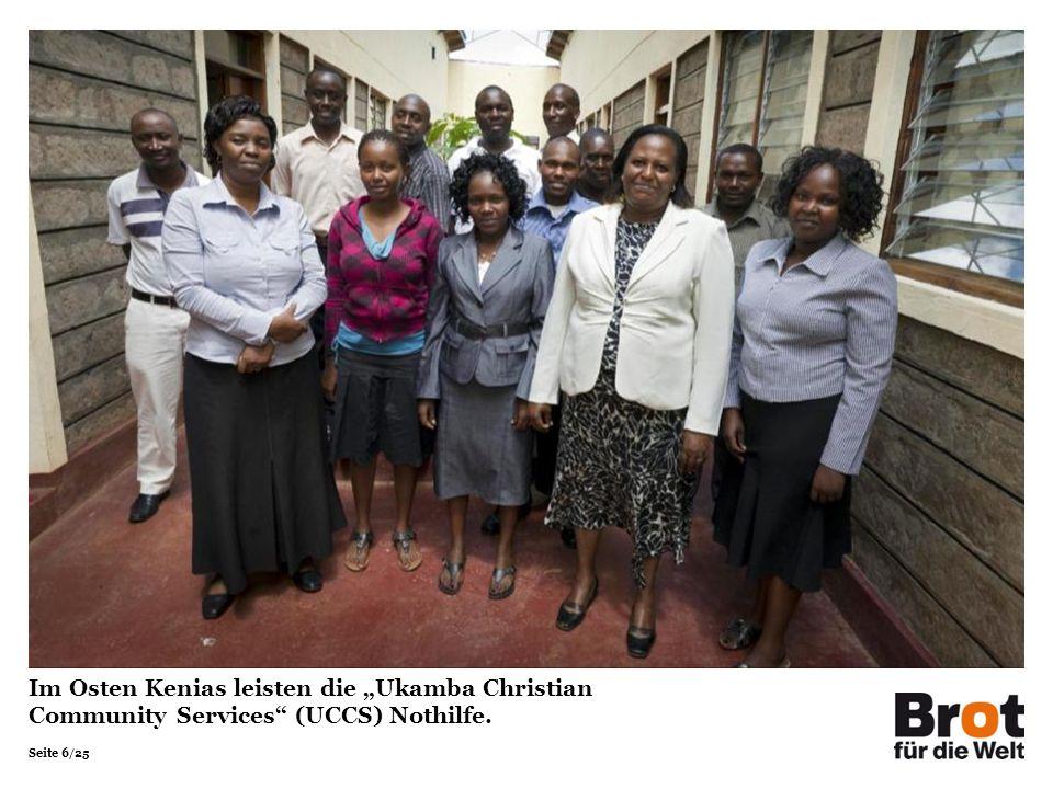 Seite 6/25 Im Osten Kenias leisten die Ukamba Christian Community Services (UCCS) Nothilfe.