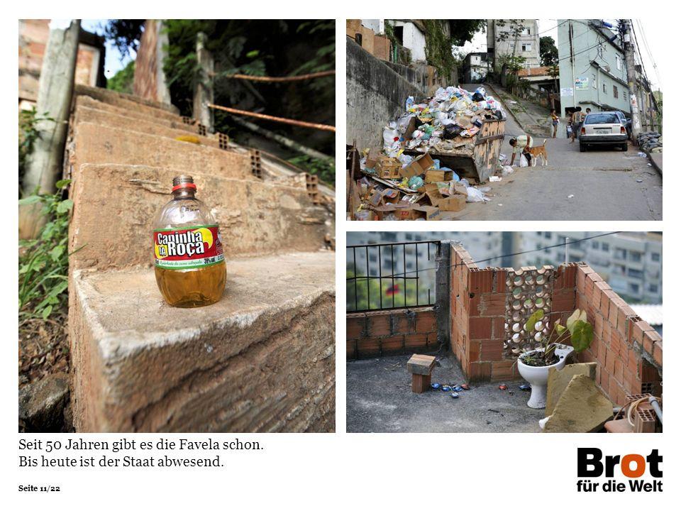 Seite 11/22 Seit 50 Jahren gibt es die Favela schon. Bis heute ist der Staat abwesend.