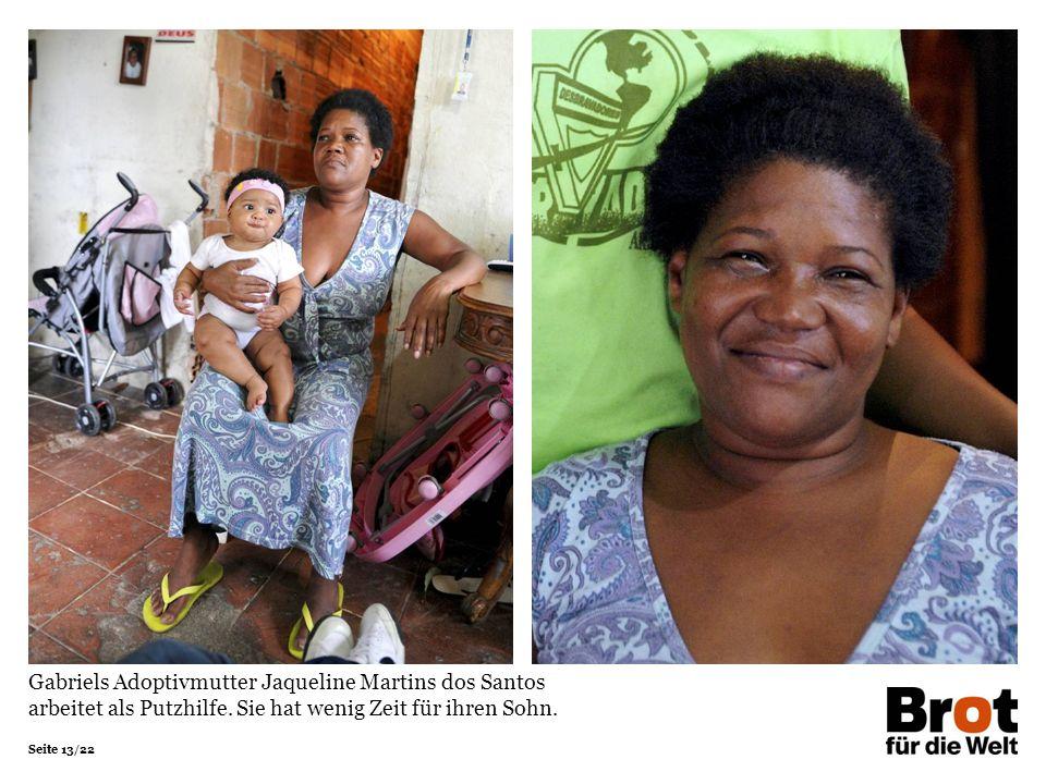 Seite 13/22 Gabriels Adoptivmutter Jaqueline Martins dos Santos arbeitet als Putzhilfe. Sie hat wenig Zeit für ihren Sohn.