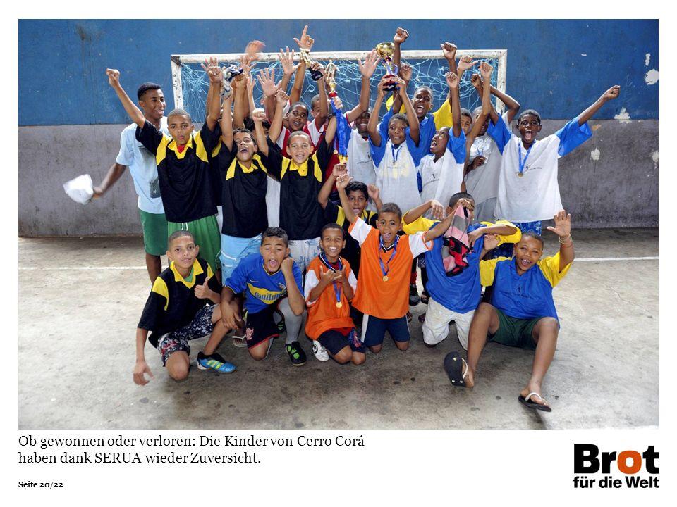 Seite 20/22 Ob gewonnen oder verloren: Die Kinder von Cerro Corá haben dank SERUA wieder Zuversicht.