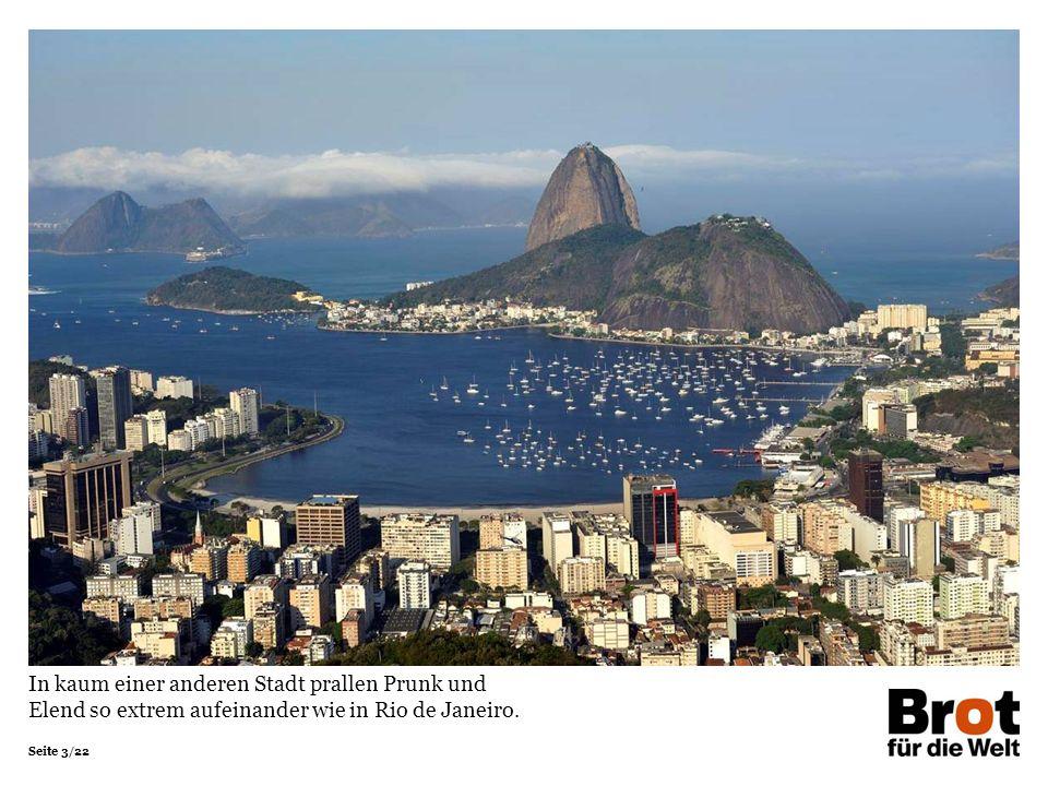 Seite 3/22 In kaum einer anderen Stadt prallen Prunk und Elend so extrem aufeinander wie in Rio de Janeiro.