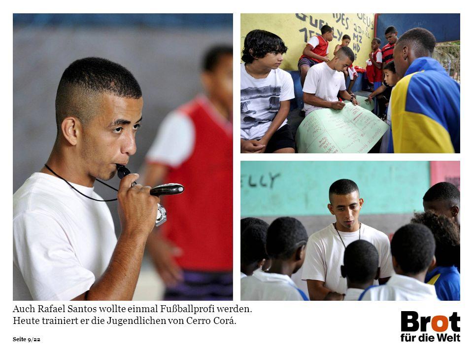 Seite 9/22 Auch Rafael Santos wollte einmal Fußballprofi werden. Heute trainiert er die Jugendlichen von Cerro Corá.