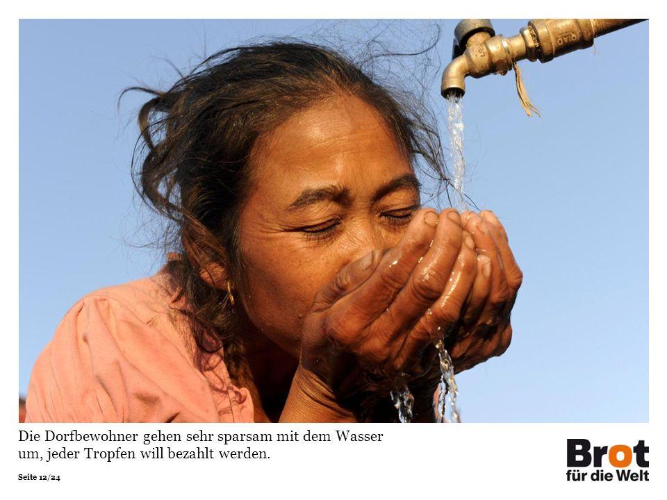 Seite 12/24 Die Dorfbewohner gehen sehr sparsam mit dem Wasser um, jeder Tropfen will bezahlt werden.