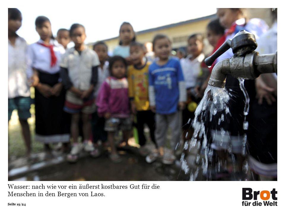 Seite 19/24 Wasser: nach wie vor ein äußerst kostbares Gut für die Menschen in den Bergen von Laos.