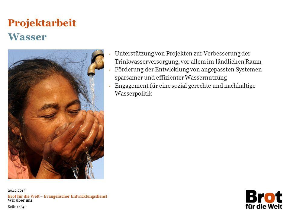20.12.2013 Brot für die Welt – Evangelischer Entwicklungsdienst Wir über uns Seite 18/40 Wasser Unterstützung von Projekten zur Verbesserung der Trink
