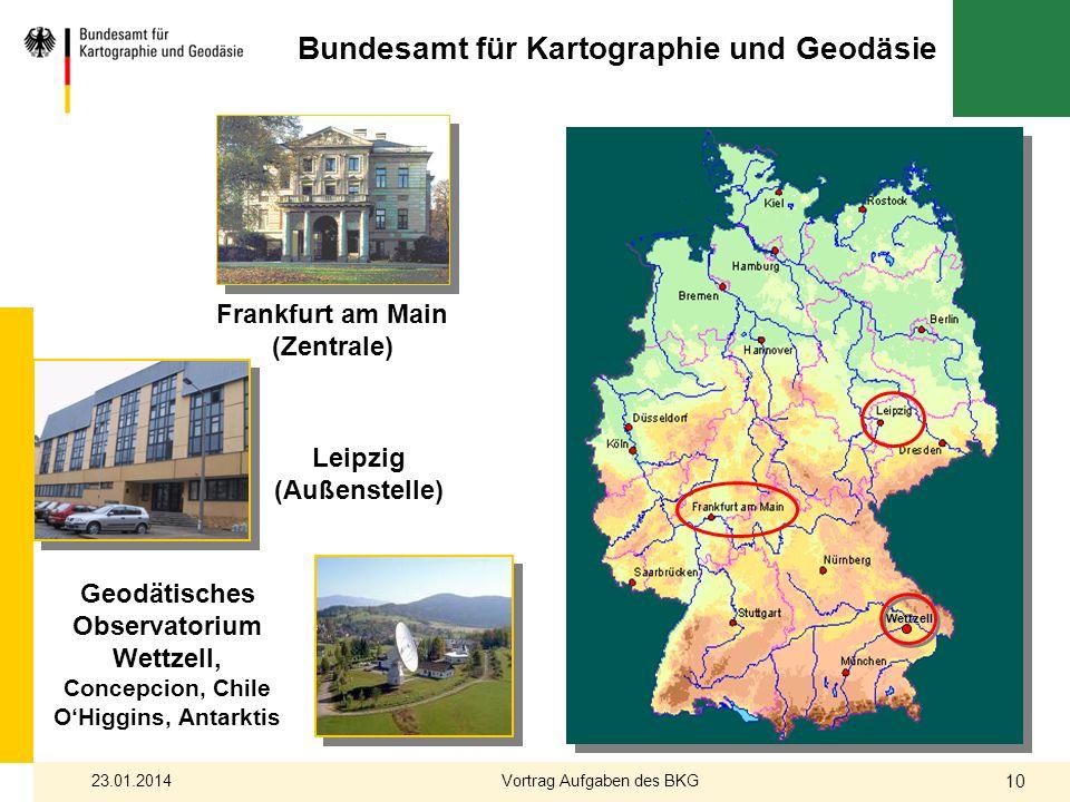 Frankfurt am Main (Zentrale) Wettzell Leipzig (Außenstelle) Geodätisches Observatorium Wettzell, Concepcion, Chile OHiggins, Antarktis Bundesamt für K