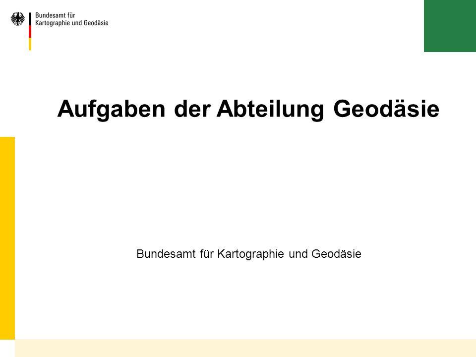 Bundesamt für Kartographie und Geodäsie Aufgaben der Abteilung Geodäsie