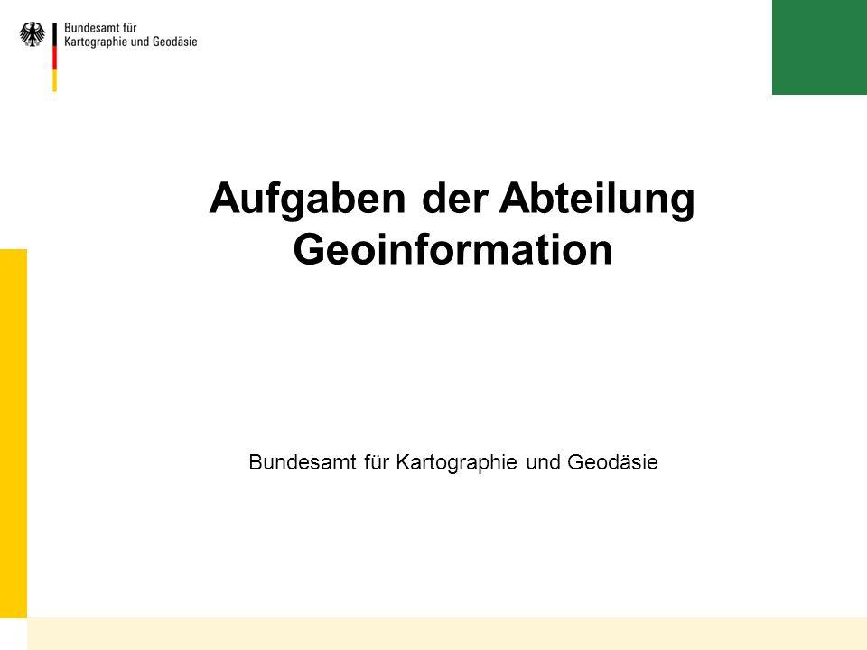 Bundesamt für Kartographie und Geodäsie Aufgaben der Abteilung Geoinformation
