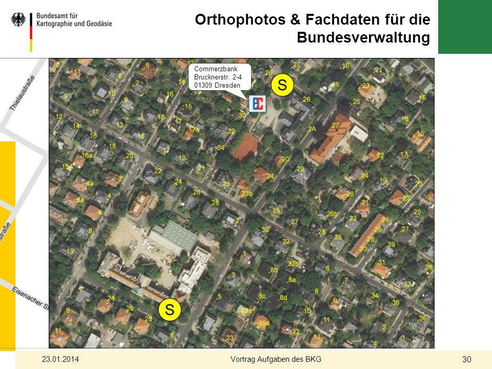 Orthophotos & Fachdaten für die Bundesverwaltung Commerzbank Brucknerstr. 2-4 01309 Dresden 23.01.2014 30 Vortrag Aufgaben des BKG
