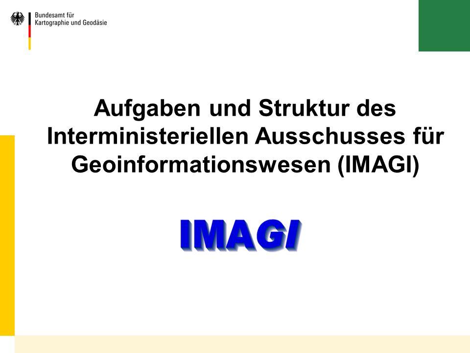 Bundesamt für Kartographie und Geodäsie Aufgaben und Struktur des Interministeriellen Ausschusses für Geoinformationswesen (IMAGI)