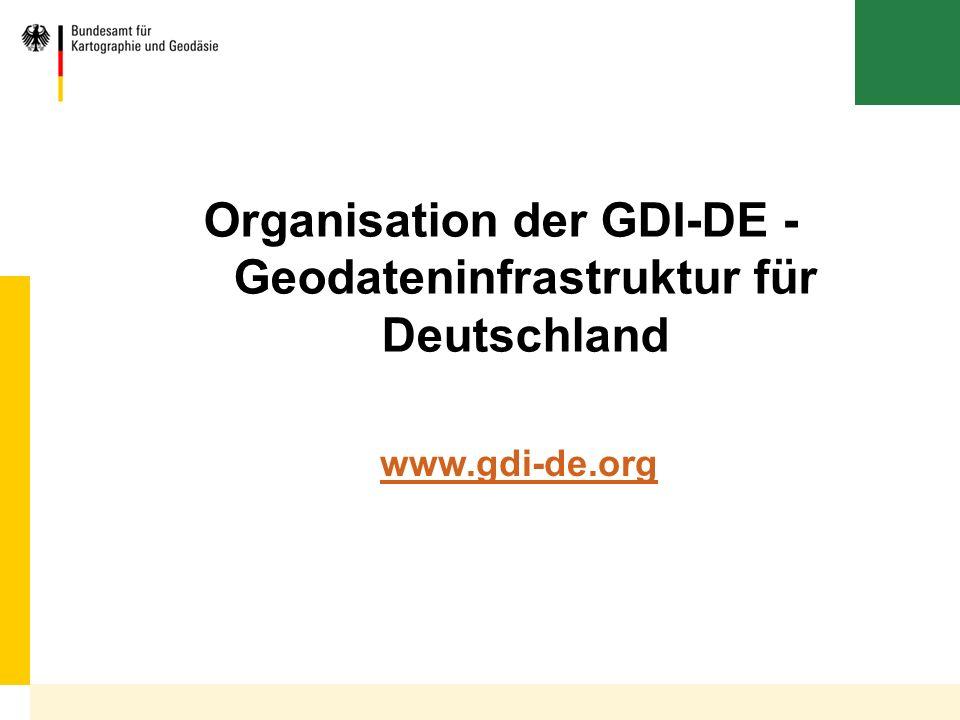 Bundesamt für Kartographie und Geodäsie Organisation der GDI-DE - Geodateninfrastruktur für Deutschland www.gdi-de.org