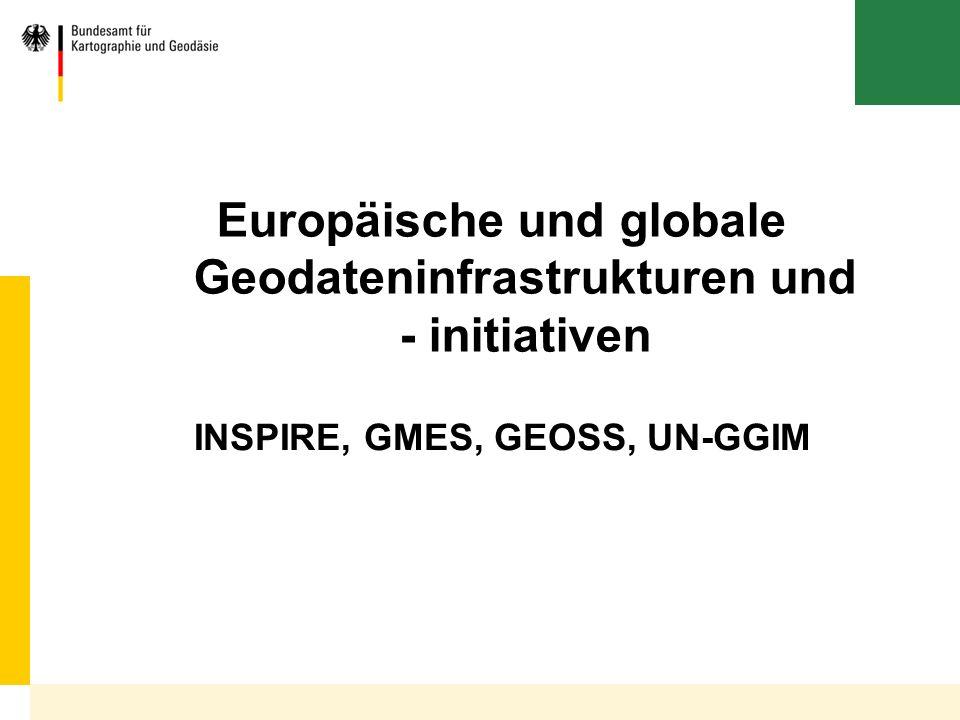Bundesamt für Kartographie und Geodäsie Europäische und globale Geodateninfrastrukturen und - initiativen INSPIRE, GMES, GEOSS, UN-GGIM