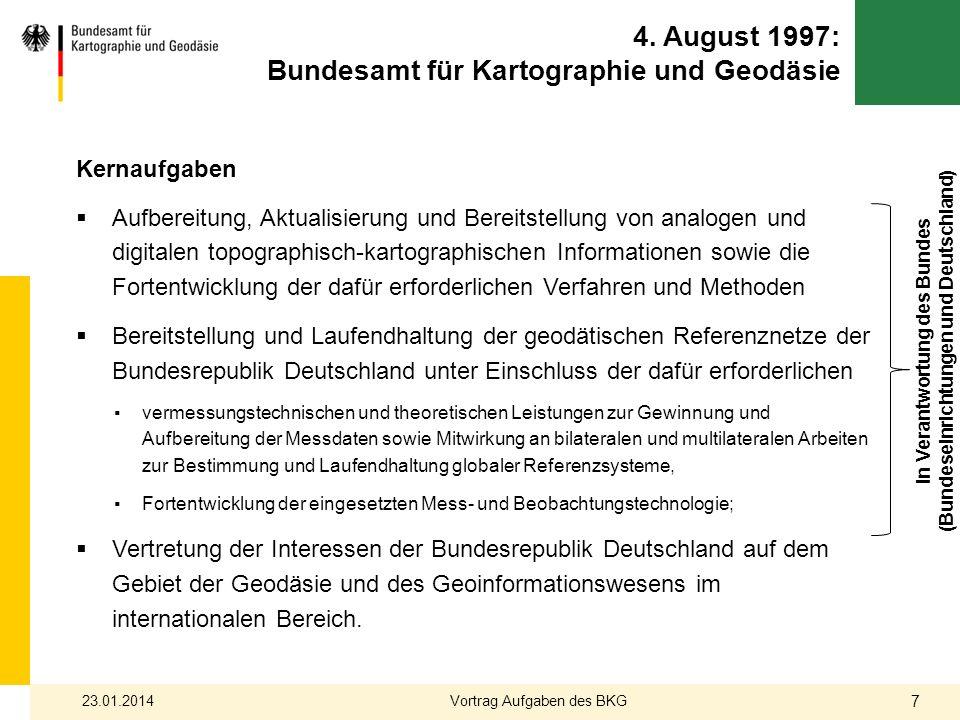 In Verantwortung des Bundes (Bundeseinrichtungen und Deutschland) 4. August 1997: Bundesamt für Kartographie und Geodäsie Kernaufgaben Aufbereitung, A