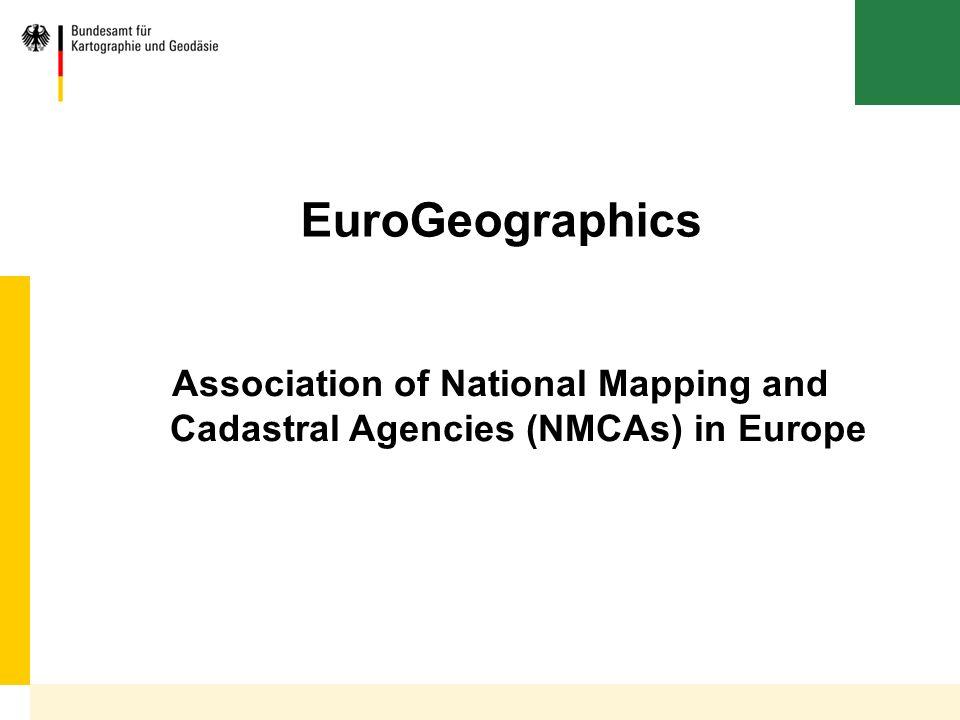 Bundesamt für Kartographie und Geodäsie EuroGeographics Association of National Mapping and Cadastral Agencies (NMCAs) in Europe