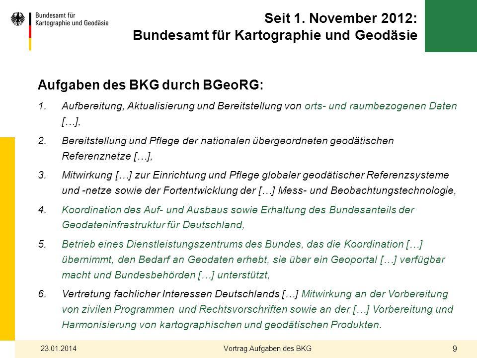 Seit 1. November 2012: Bundesamt für Kartographie und Geodäsie Aufgaben des BKG durch BGeoRG: 1.Aufbereitung, Aktualisierung und Bereitstellung von or