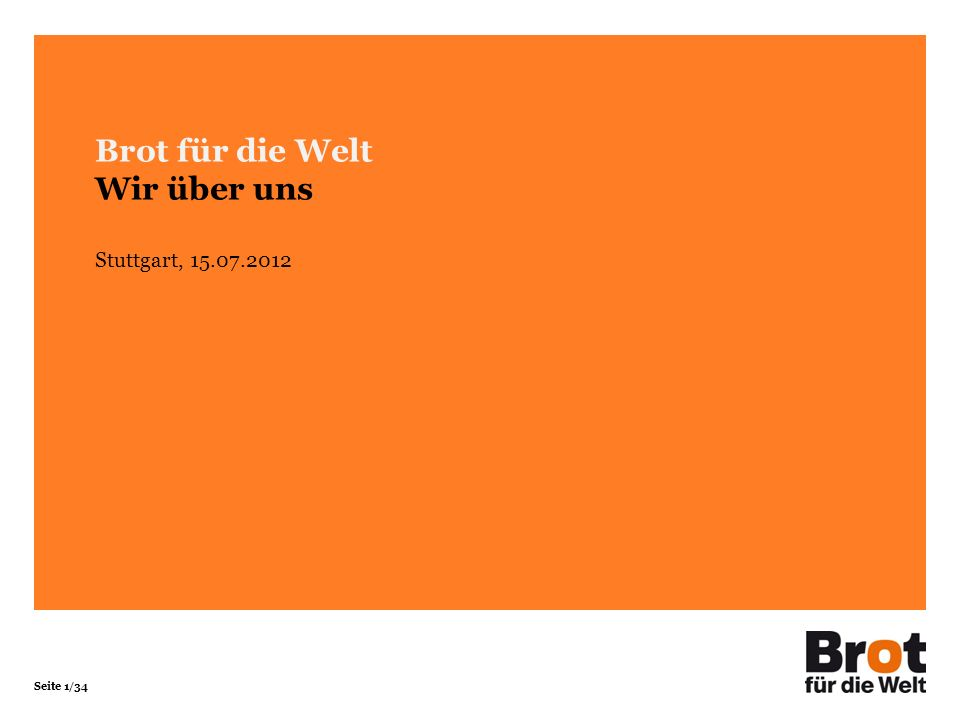 Seite 1/34 Brot für die Welt Wir über uns Stuttgart, 15.07.2012