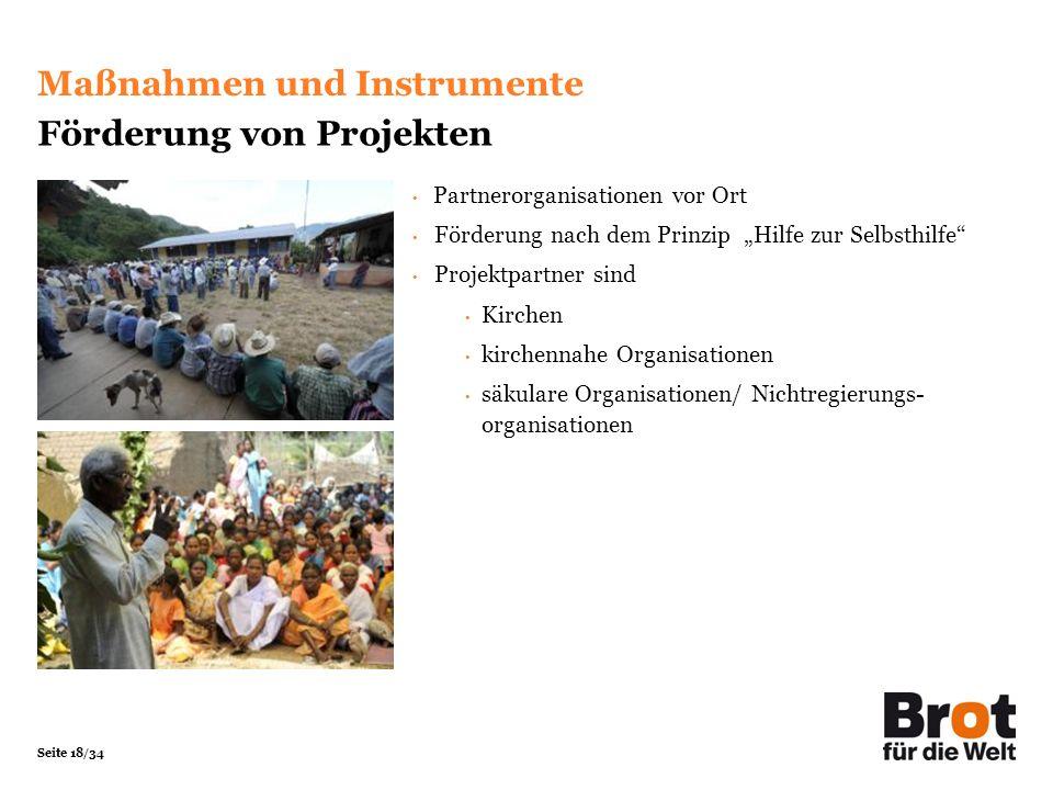 Seite 18/34 Maßnahmen und Instrumente Förderung von Projekten Partnerorganisationen vor Ort Förderung nach dem Prinzip Hilfe zur Selbsthilfe Projektpa