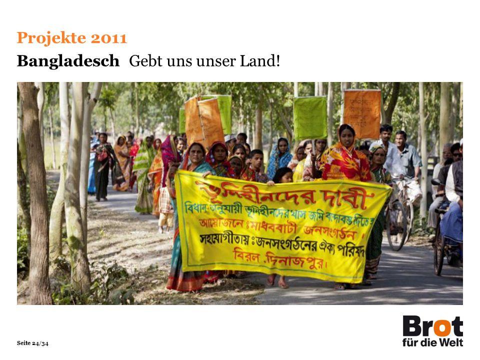 Seite 24/34 Bangladesch Gebt uns unser Land! Projekte 2011