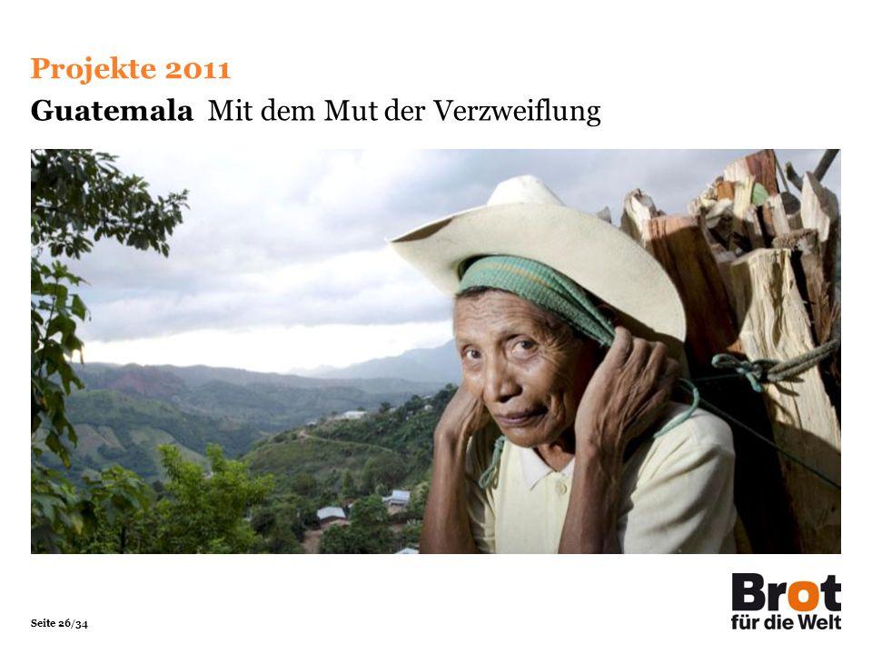 Seite 26/34 Guatemala Mit dem Mut der Verzweiflung Projekte 2011
