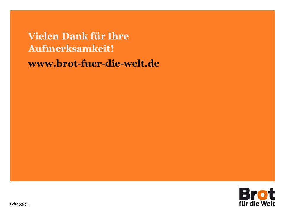 Seite 33/34 Vielen Dank für Ihre Aufmerksamkeit! www.brot-fuer-die-welt.de