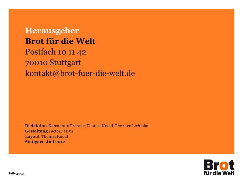 Seite 34/34 Herausgeber Brot für die Welt Postfach 10 11 42 70010 Stuttgart kontakt@brot-fuer-die-welt.de Redaktion Konstantin Francke, Thomas Knödl,