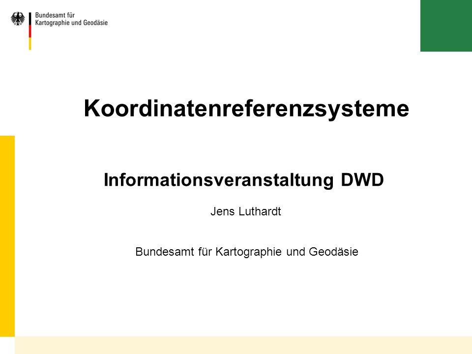 Bundesamt für Kartographie und Geodäsie Koordinatenreferenzsysteme Informationsveranstaltung DWD Jens Luthardt