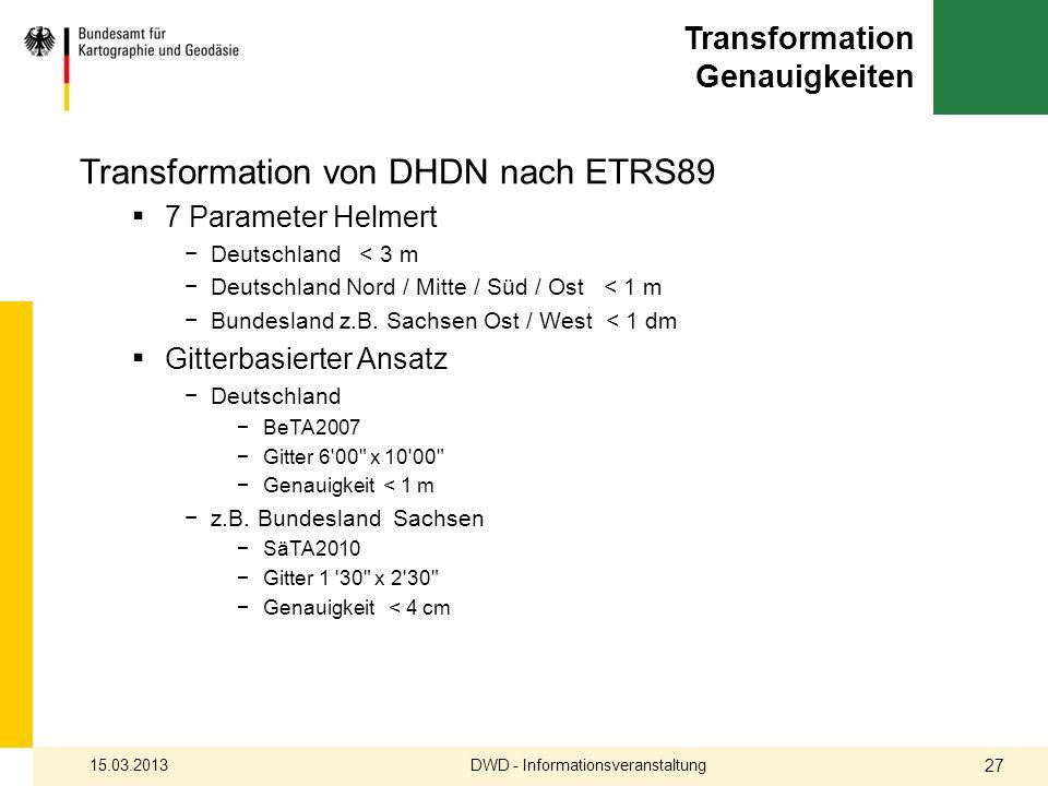 Transformation Genauigkeiten Transformation von DHDN nach ETRS89 7 Parameter Helmert Deutschland < 3 m Deutschland Nord / Mitte / Süd / Ost < 1 m Bund