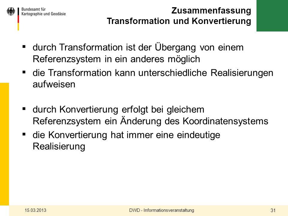 Zusammenfassung Transformation und Konvertierung durch Transformation ist der Übergang von einem Referenzsystem in ein anderes möglich die Transformat