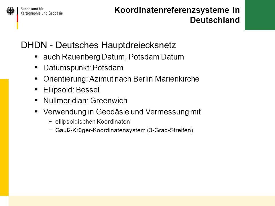 Koordinatenreferenzsysteme in Deutschland DHDN - Deutsches Hauptdreiecksnetz auch Rauenberg Datum, Potsdam Datum Datumspunkt: Potsdam Orientierung: Az
