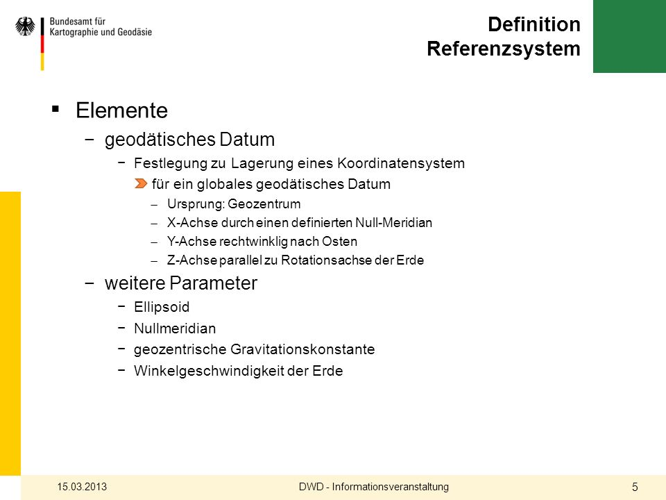 Definition Referenzsystem Elemente geodätisches Datum Festlegung zu Lagerung eines Koordinatensystem für ein globales geodätisches Datum Ursprung: Geo