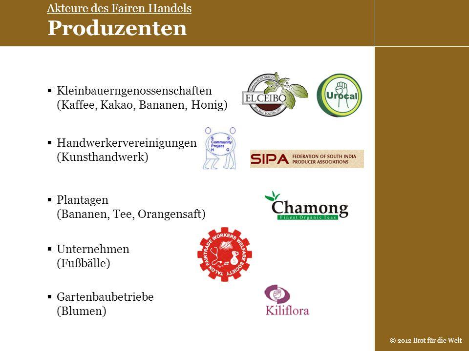 © 2012 Brot für die Welt Kleinbauerngenossenschaften (Kaffee, Kakao, Bananen, Honig) Handwerkervereinigungen (Kunsthandwerk) Plantagen (Bananen, Tee,