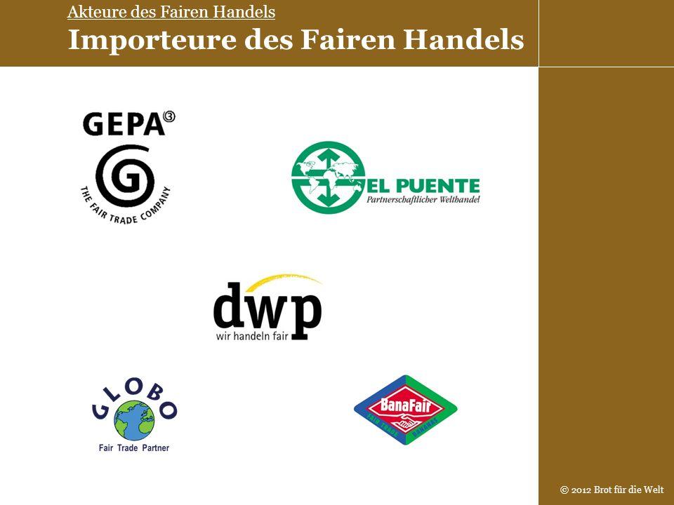 © 2012 Brot für die Welt Akteure des Fairen Handels Importeure des Fairen Handels