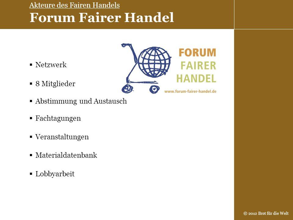 © 2012 Brot für die Welt Netzwerk 8 Mitglieder Abstimmung und Austausch Fachtagungen Veranstaltungen Materialdatenbank Lobbyarbeit Akteure des Fairen