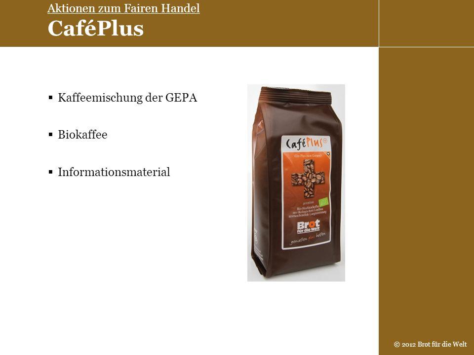 © 2012 Brot für die Welt Kaffeemischung der GEPA Biokaffee Informationsmaterial Aktionen zum Fairen Handel CaféPlus