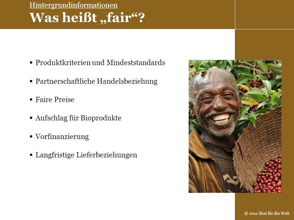 © 2012 Brot für die Welt Faire Preise Partnerschaftliche Handelsbeziehung Produktkriterien und Mindeststandards Aufschlag für Bioprodukte Vorfinanzier
