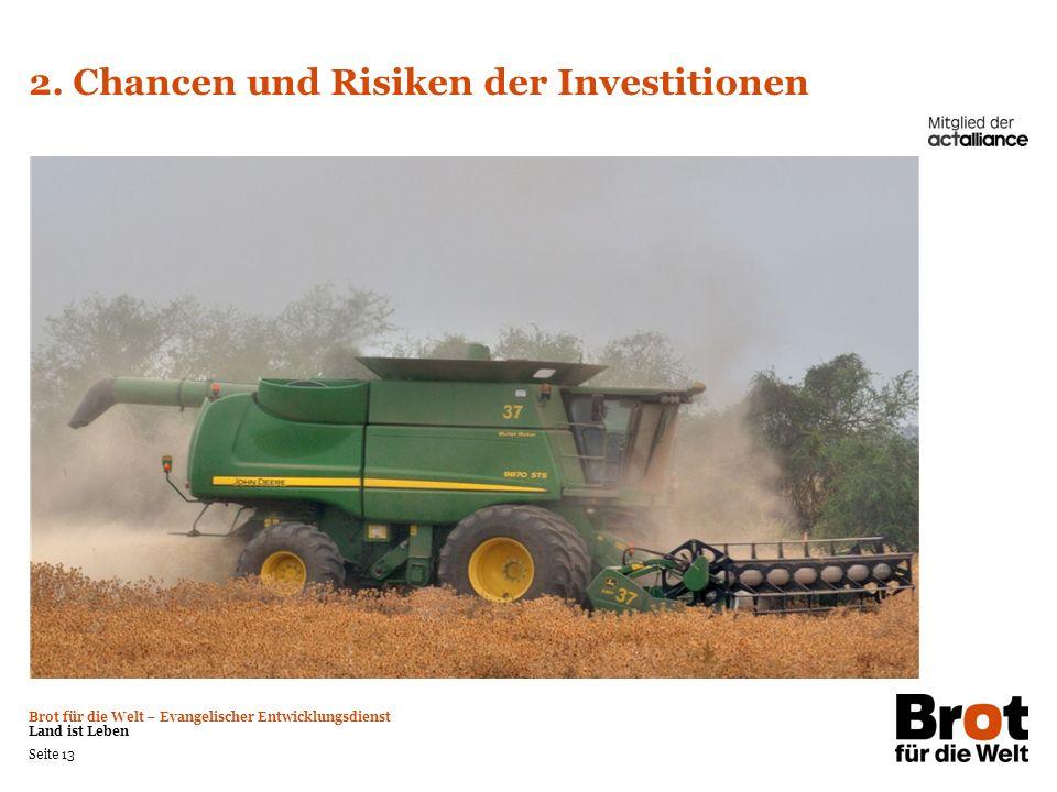 Brot für die Welt – Evangelischer Entwicklungsdienst Land ist Leben Seite 13 2. Chancen und Risiken der Investitionen