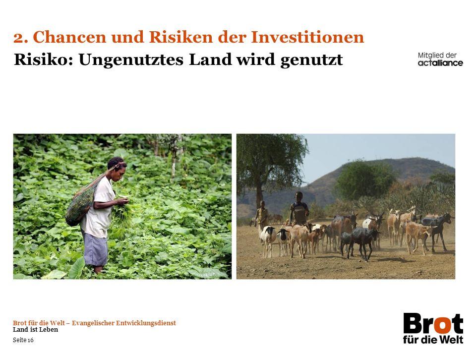 Brot für die Welt – Evangelischer Entwicklungsdienst Land ist Leben Seite 16 2. Chancen und Risiken der Investitionen Risiko: Ungenutztes Land wird ge