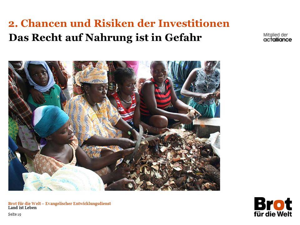 Brot für die Welt – Evangelischer Entwicklungsdienst Land ist Leben Seite 19 2. Chancen und Risiken der Investitionen Das Recht auf Nahrung ist in Gef