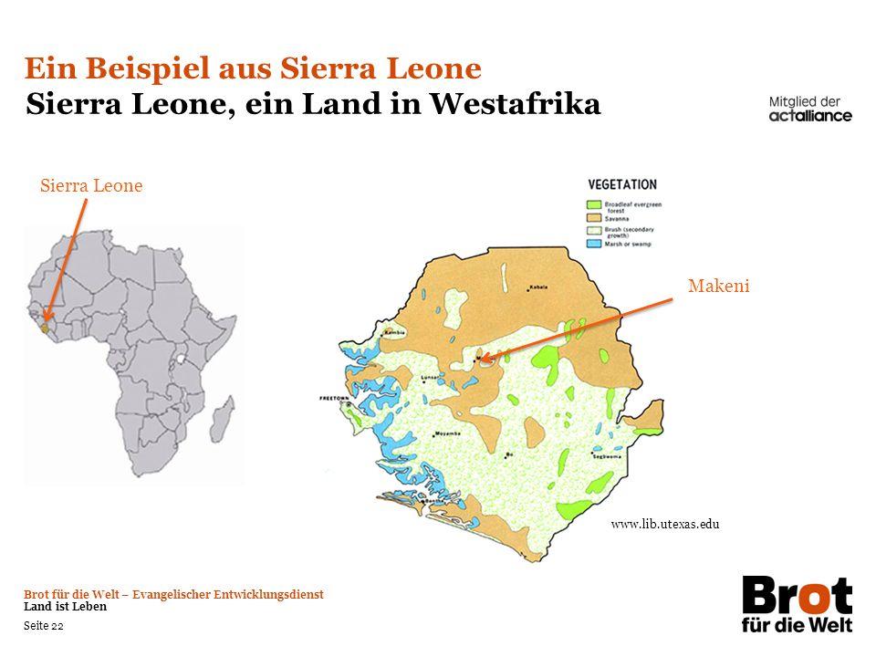 Brot für die Welt – Evangelischer Entwicklungsdienst Land ist Leben Seite 22 Ein Beispiel aus Sierra Leone Sierra Leone, ein Land in Westafrika Sierra