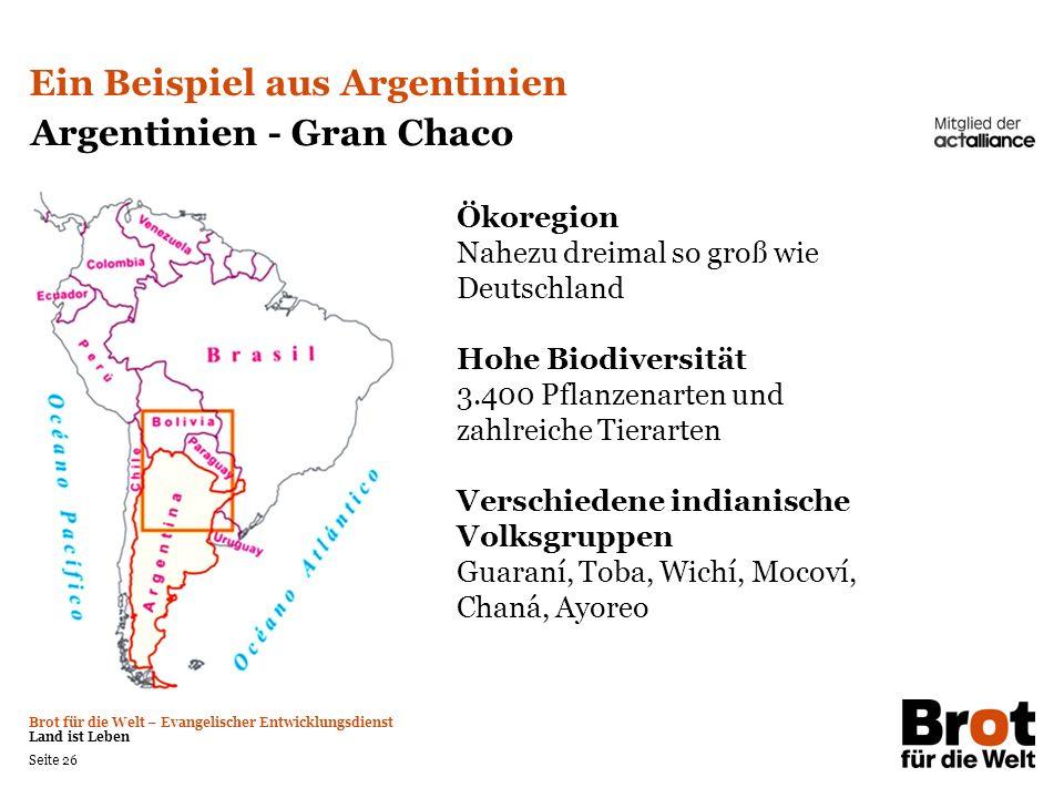 Brot für die Welt – Evangelischer Entwicklungsdienst Land ist Leben Seite 26 Ein Beispiel aus Argentinien Argentinien - Gran Chaco Ökoregion Nahezu dr