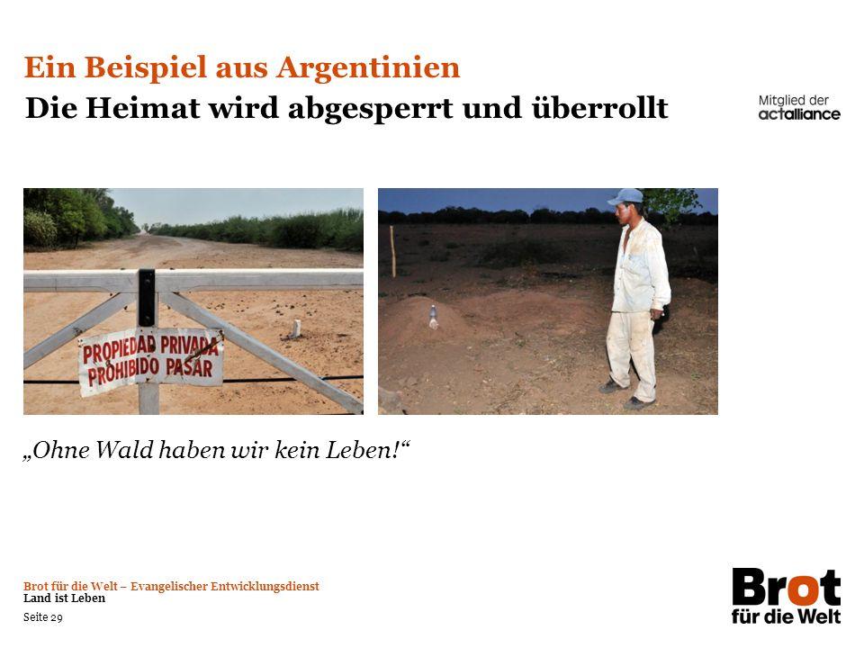 Brot für die Welt – Evangelischer Entwicklungsdienst Land ist Leben Seite 29 Ein Beispiel aus Argentinien Die Heimat wird abgesperrt und überrollt Ohn