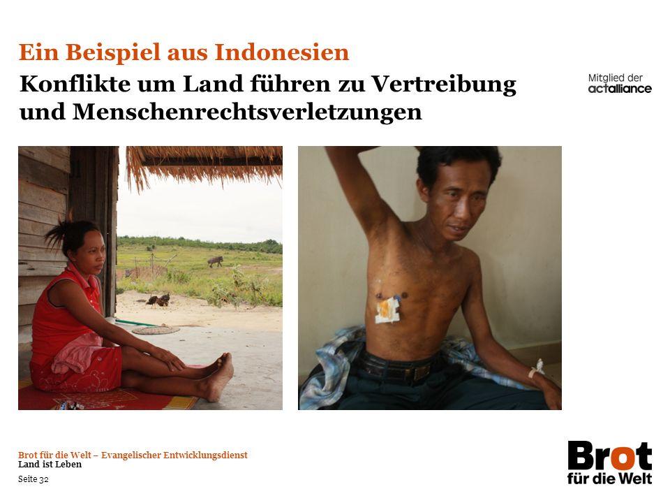 Brot für die Welt – Evangelischer Entwicklungsdienst Land ist Leben Seite 32 Ein Beispiel aus Indonesien Konflikte um Land führen zu Vertreibung und M
