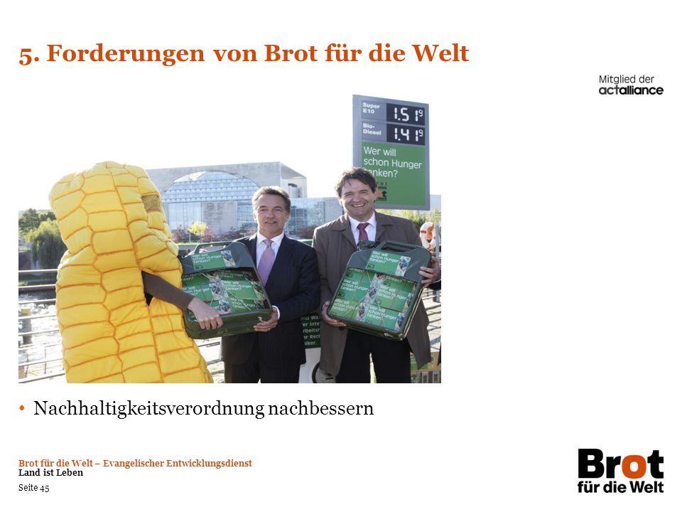 Brot für die Welt – Evangelischer Entwicklungsdienst Land ist Leben Seite 45 5. Forderungen von Brot für die Welt Nachhaltigkeitsverordnung nachbesser