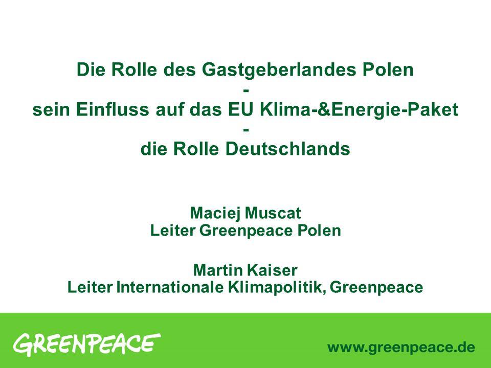 Die Rolle des Gastgeberlandes Polen - sein Einfluss auf das EU Klima-&Energie-Paket - die Rolle Deutschlands Maciej Muscat Leiter Greenpeace Polen Mar