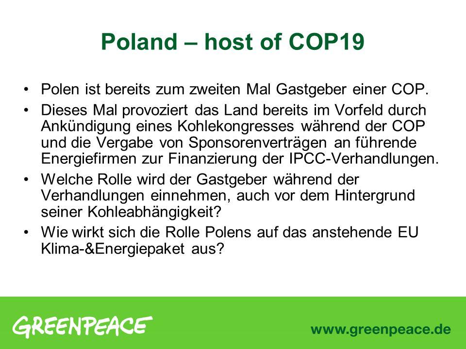 Poland – host of COP19 Polen ist bereits zum zweiten Mal Gastgeber einer COP. Dieses Mal provoziert das Land bereits im Vorfeld durch Ankündigung eine