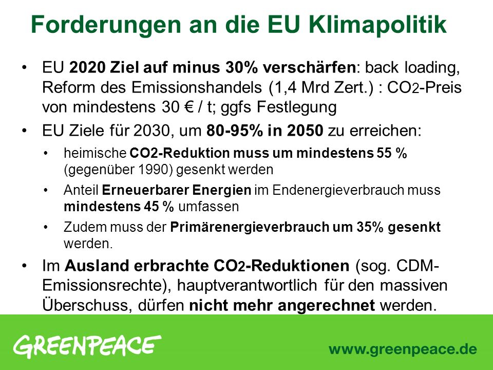 EU 2020 Ziel auf minus 30% verschärfen: back loading, Reform des Emissionshandels (1,4 Mrd Zert.) : CO 2 -Preis von mindestens 30 / t; ggfs Festlegung