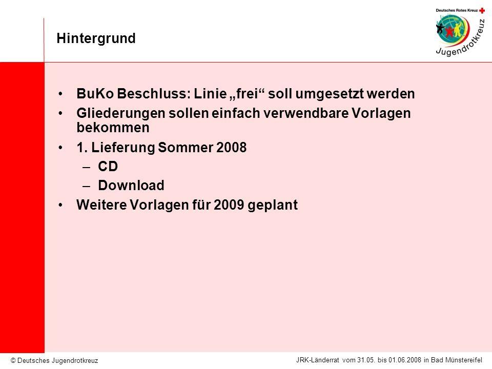 © Deutsches Jugendrotkreuz JRK-Länderrat vom 31.05. bis 01.06.2008 in Bad Münstereifel Hintergrund BuKo Beschluss: Linie frei soll umgesetzt werden Gl