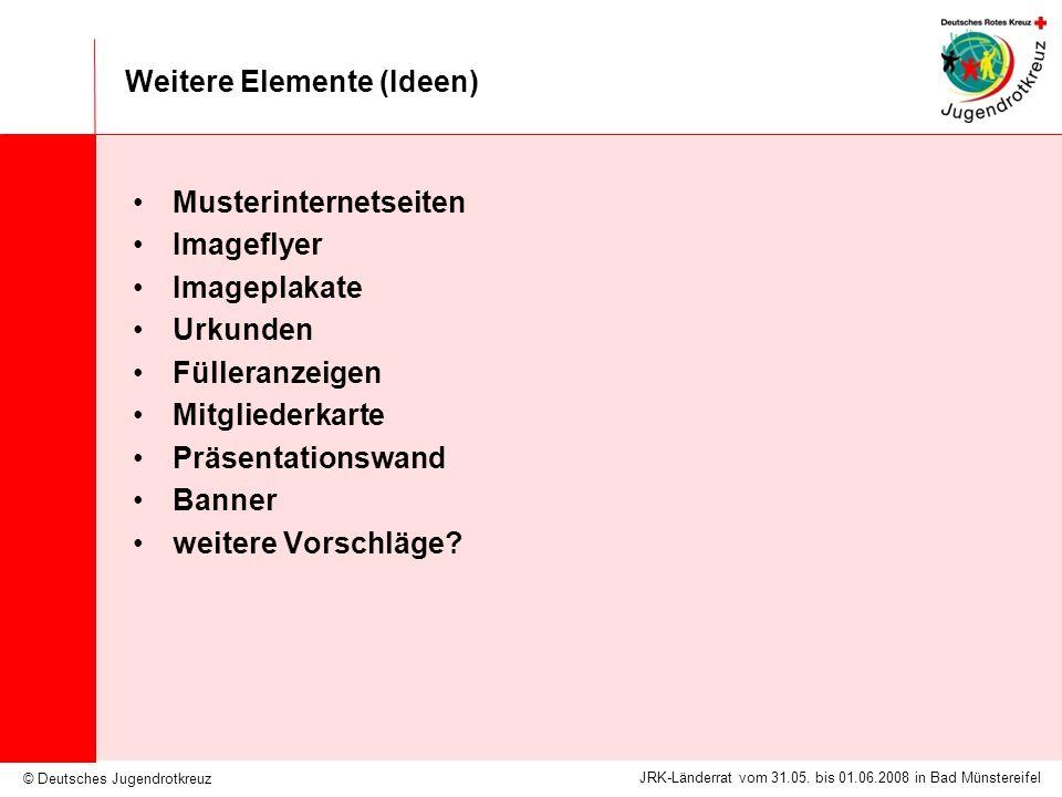 © Deutsches Jugendrotkreuz JRK-Länderrat vom 31.05. bis 01.06.2008 in Bad Münstereifel Weitere Elemente (Ideen) Musterinternetseiten Imageflyer Imagep