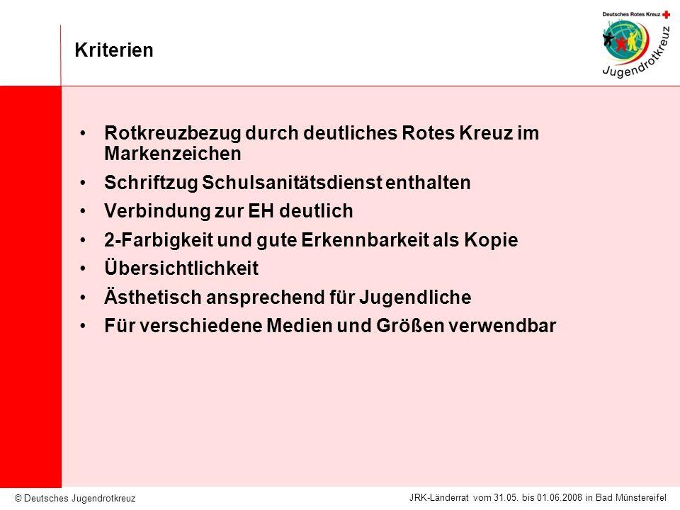 © Deutsches Jugendrotkreuz JRK-Länderrat vom 31.05. bis 01.06.2008 in Bad Münstereifel Kriterien Rotkreuzbezug durch deutliches Rotes Kreuz im Markenz